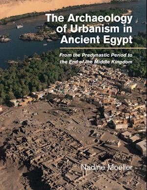 Archaeology of Urbanism in Ancient Egypt af Nadine Moeller