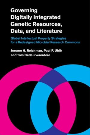 Governing Digitally Integrated Genetic Resources, Data, and Literature af Tom Dedeurwaerdere, Paul F. Uhlir, Jerome H. Reichman