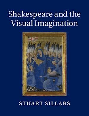 Shakespeare and the Visual Imagination af Stuart Sillars