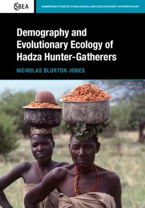 Demography and Evolutionary Ecology of Hadza Hunter-Gatherers af Nicholas Blurton Jones