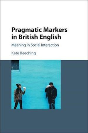 Pragmatic Markers in British English af Kate Beeching