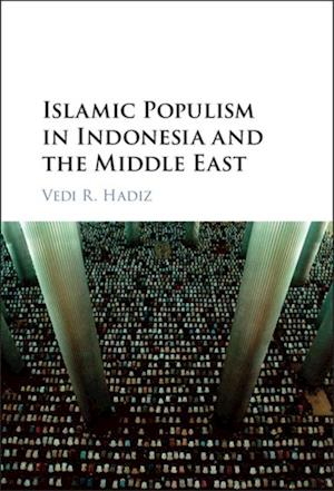 Islamic Populism in Indonesia and the Middle East af Vedi R. Hadiz