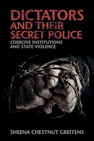 Dictators and Their Secret Police af Sheena Chestnut Greitens