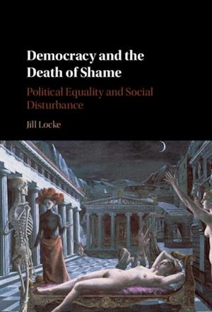 Democracy and the Death of Shame af Jill Locke