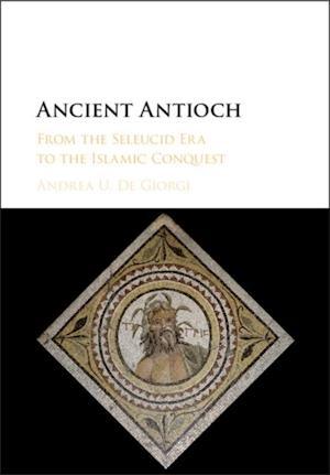 Ancient Antioch af Andrea U. De Giorgi