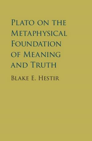 Plato on the Metaphysical Foundation of Meaning and Truth af Blake Hestir, Blake E. Hestir