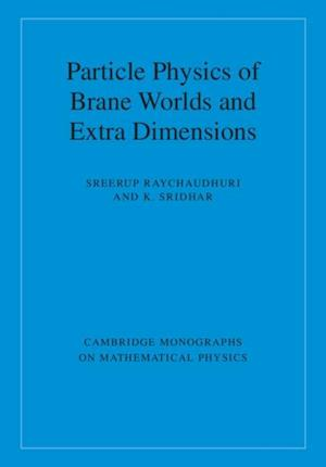 Particle Physics of Brane Worlds and Extra Dimensions af K. Sridhar, Sreerup Raychaudhuri