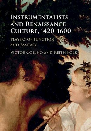 Instrumentalists and Renaissance Culture, 1420-1600 af Keith Polk, Victor Coelho