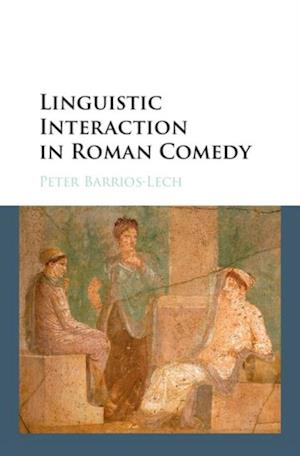 Linguistic Interaction in Roman Comedy af Peter Barrios-Lech