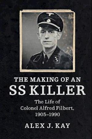 The Making of an SS Killer af Alex J. Kay