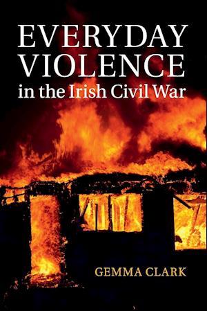 Bog, paperback Everyday Violence in the Irish Civil War af Gemma Clark