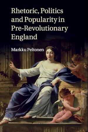 Bog, paperback Rhetoric, Politics and Popularity in Pre-Revolutionary England af Markku Peltonen