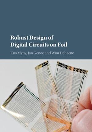 Robust Design of Digital Circuits on Foil af Wim Dehaene, Kris Myny, Jan Genoe