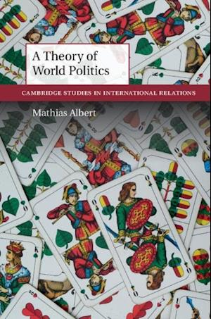Theory of World Politics af Mathias Albert