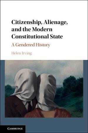 Citizenship, Alienage, and the Modern Constitutional State af Helen Irving