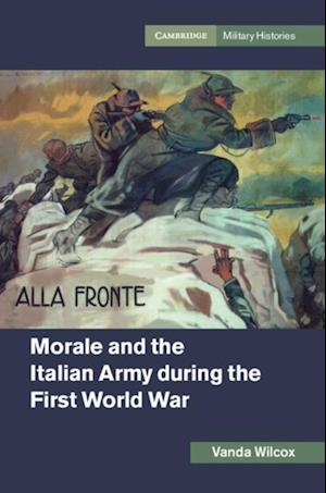 Morale and the Italian Army during the First World War af Vanda Wilcox