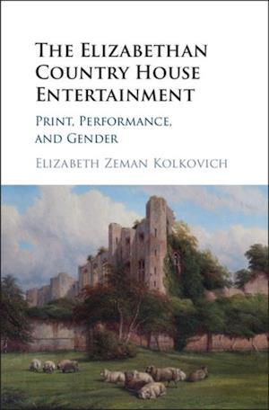 Elizabethan Country House Entertainment af Elizabeth Zeman Kolkovich