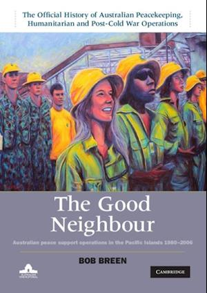 Good Neighbour: Volume 5, The Official History of Australian Peacekeeping, Humanitarian and Post-Cold War Operations af Bob Breen