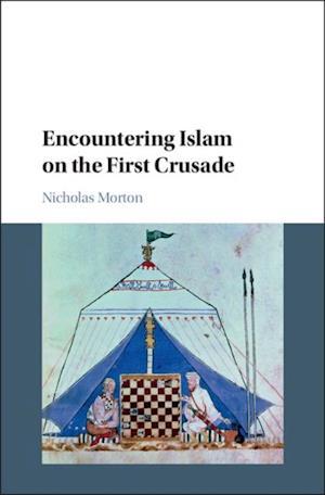 Encountering Islam on the First Crusade af Nicholas Morton