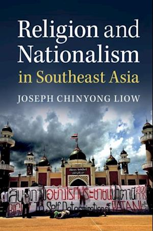 Religion and Nationalism in Southeast Asia af Joseph Liow, Joseph Chinyong Liow