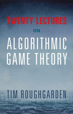 Twenty Lectures on Algorithmic Game Theory af Tim Roughgarden