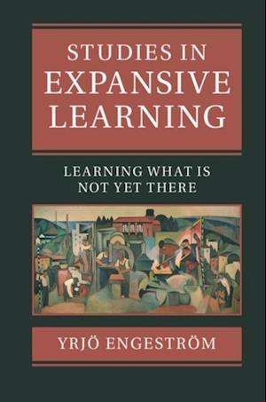 Studies in Expansive Learning af Yrjo Engestrom