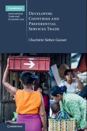 Developing Countries and Preferential Services Trade af Charlotte Sieber-Gasser
