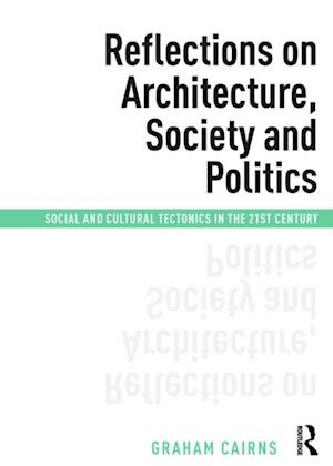 Reflections on Architecture, Society and Politics af Graham Cairns