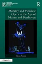 Morality and Viennese Opera in the Age of Mozart and Beethoven (Ashgate Interdisciplinary Studies in Opera)