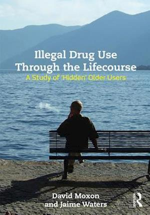 Illegal Drug Use Through The Lifecourse af David Moxon, Jaime Waters
