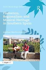 Flamenco, Regionalism and Musical Heritage in Southern Spain (Soas Musicology Series)