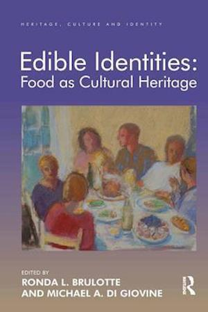 Edible Identities: Food as Cultural Heritage af Ronda L. Brulotte