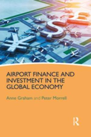Airport Finance and Investment in the Global Economy af Peter Morrell, Anne Graham