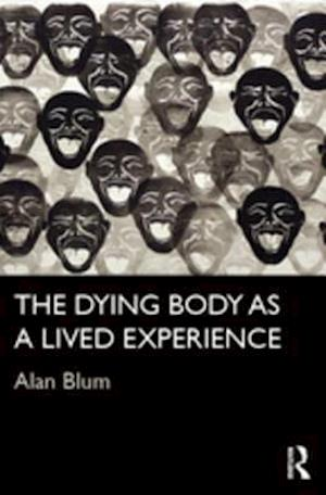 Dying Body as a Lived Experience af Alan Blum