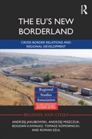 EU's New Borderland af Andrzej Jakubowski, Andrzej Miszczuk, Bogdan Kawalko