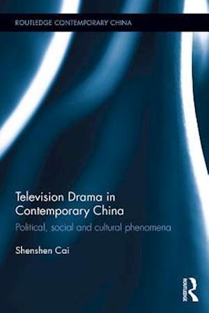 Television Drama in Contemporary China af Shenshen Cai