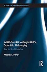 Abul-Barakat Al-Baghdadi's Scientific Philosophy af Moshe M. Pavlov