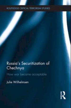 Russia's Securitization of Chechnya af Julie Wilhelmsen
