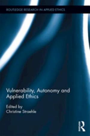 Vulnerability, Autonomy, and Applied Ethics