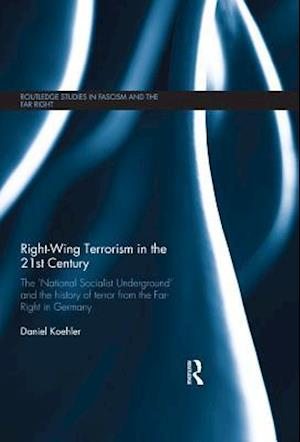 Right-Wing Terrorism in the 21st Century af Daniel Koehler