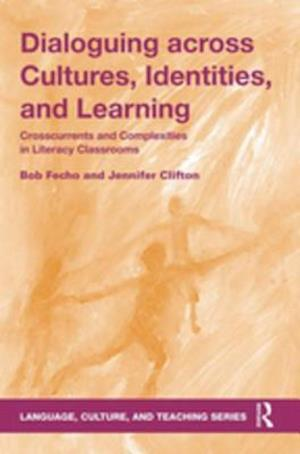 Dialoguing across Cultures, Identities, and Learning af Bob Fecho, Jennifer Clifton