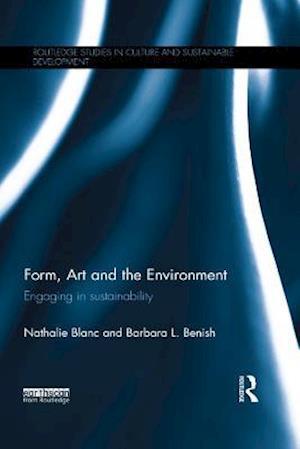 Form, Art and the Environment af Barbara L. Benish, Nathalie Blanc