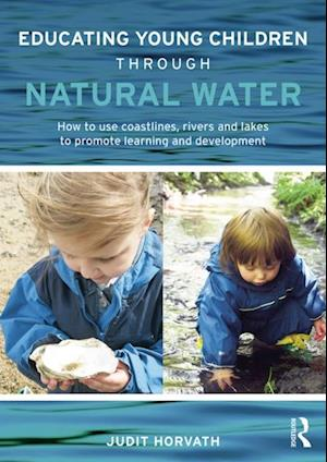 Educating Young Children through Natural Water af Judit Horvath