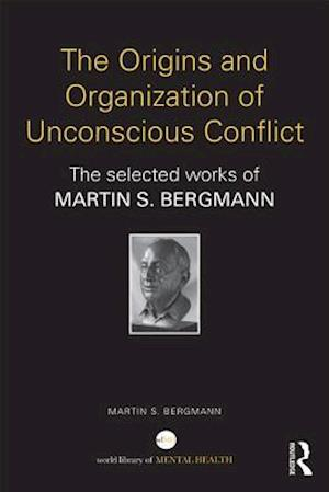 Origins and Organization of Unconscious Conflict af Martin S. Bergmann