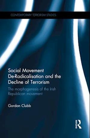 Social Movement De-Radicalisation and the Decline of Terrorism af Gordon Clubb