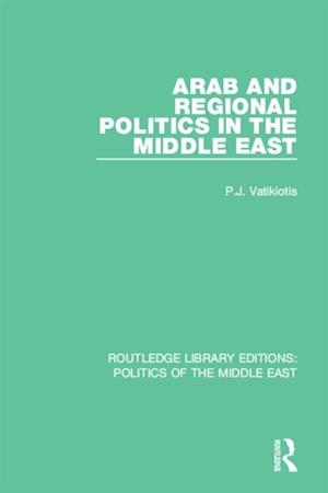 Arab and Regional Politics in the Middle East af P.J. Vatikiotis