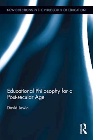 Educational Philosophy for a Post-secular Age af David Lewin