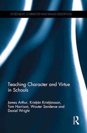 Teaching Character and Virtue in Schools af James Arthur, Kristjan Kristjansson, Daniel Wright