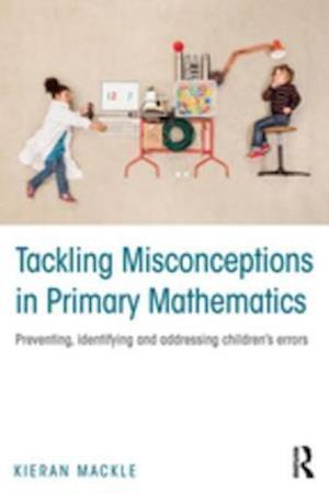 Tackling Misconceptions in Primary Mathematics af Kieran Mackle