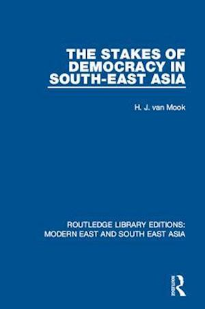 Stakes of Democracy in South-East Asia (RLE Modern East and South East Asia) af H. J. van Mook